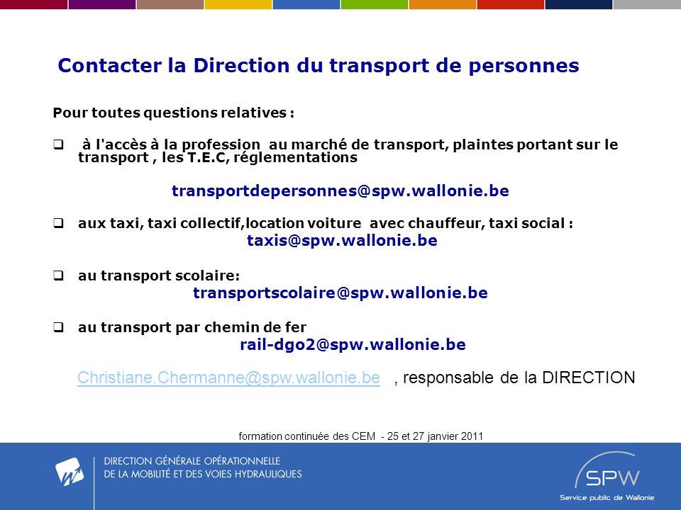 formation continuée des CEM - 25 et 27 janvier 2011 Contacter la Direction du transport de personnes Pour toutes questions relatives : à l'accès à la