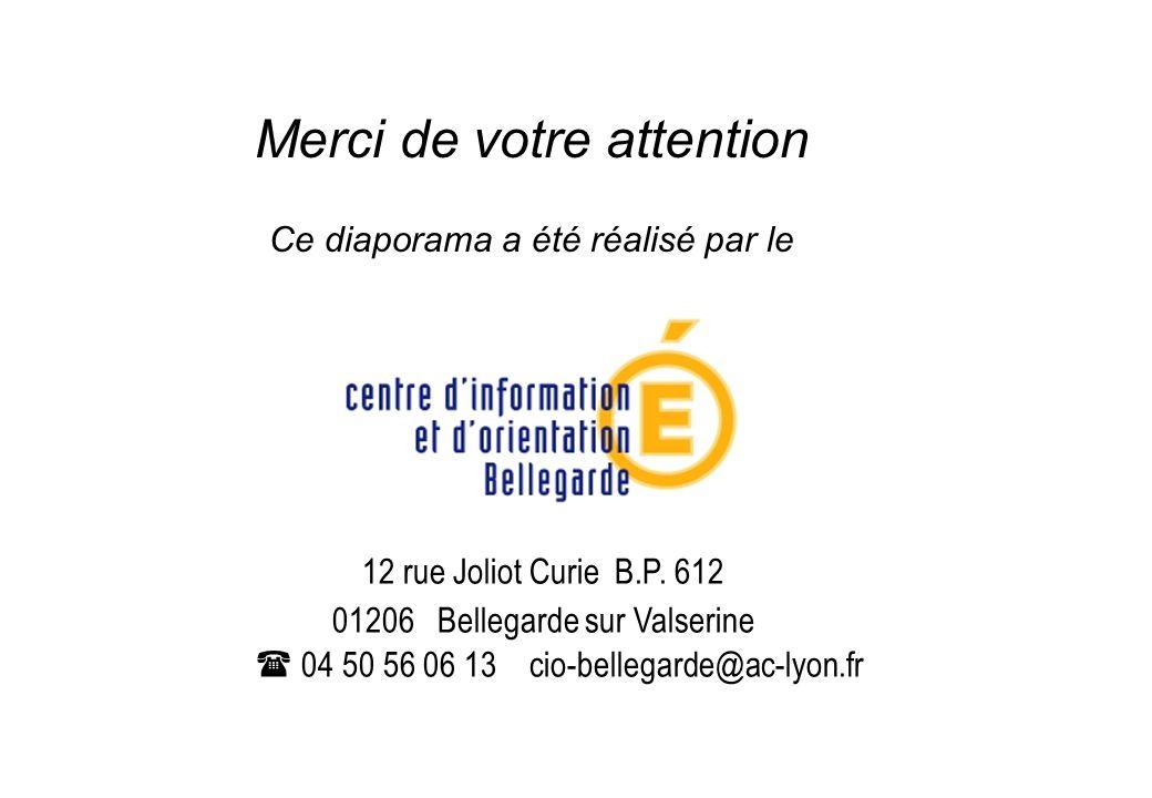 Merci de votre attention Ce diaporama a été réalisé par le 12 rue Joliot Curie B.P. 612 01206 Bellegarde sur Valserine 04 50 56 06 13 cio-bellegarde@a