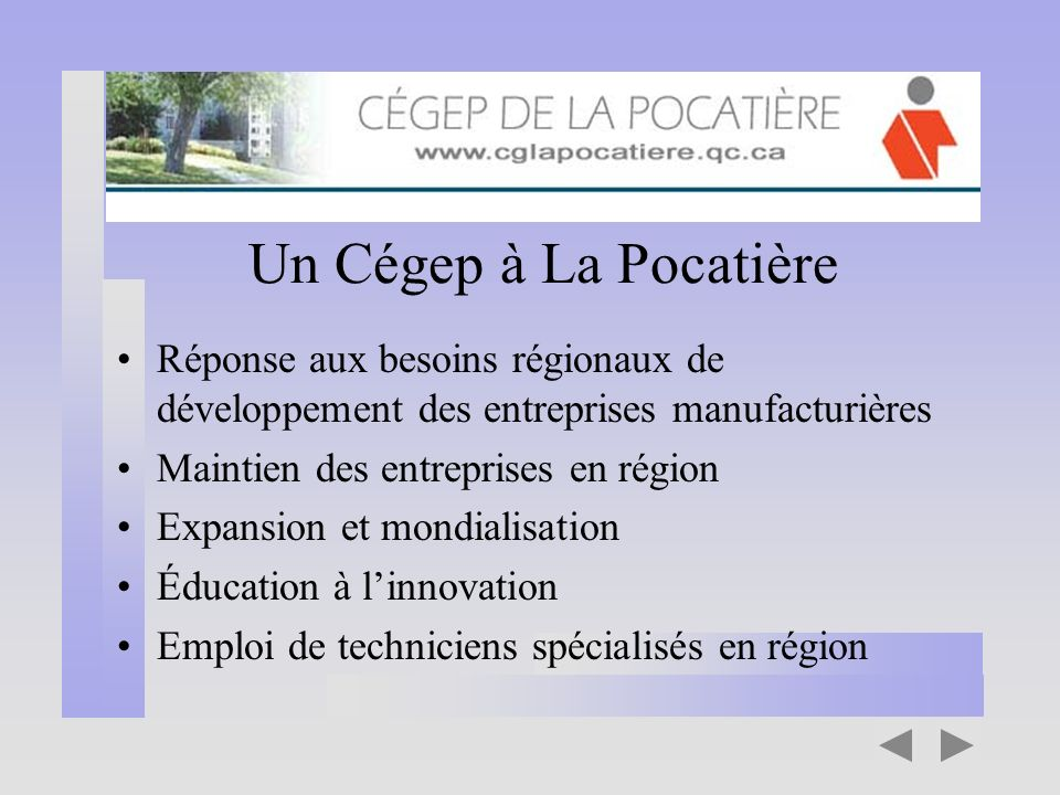 Un Cégep à La Pocatière Réponse aux besoins régionaux de développement des entreprises manufacturières Maintien des entreprises en région Expansion et