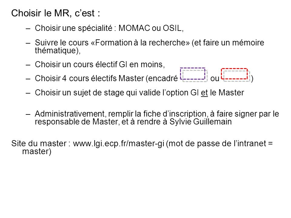 Choisir le MR, cest : –Choisir une spécialité : MOMAC ou OSIL, –Suivre le cours «Formation à la recherche» (et faire un mémoire thématique), –Choisir