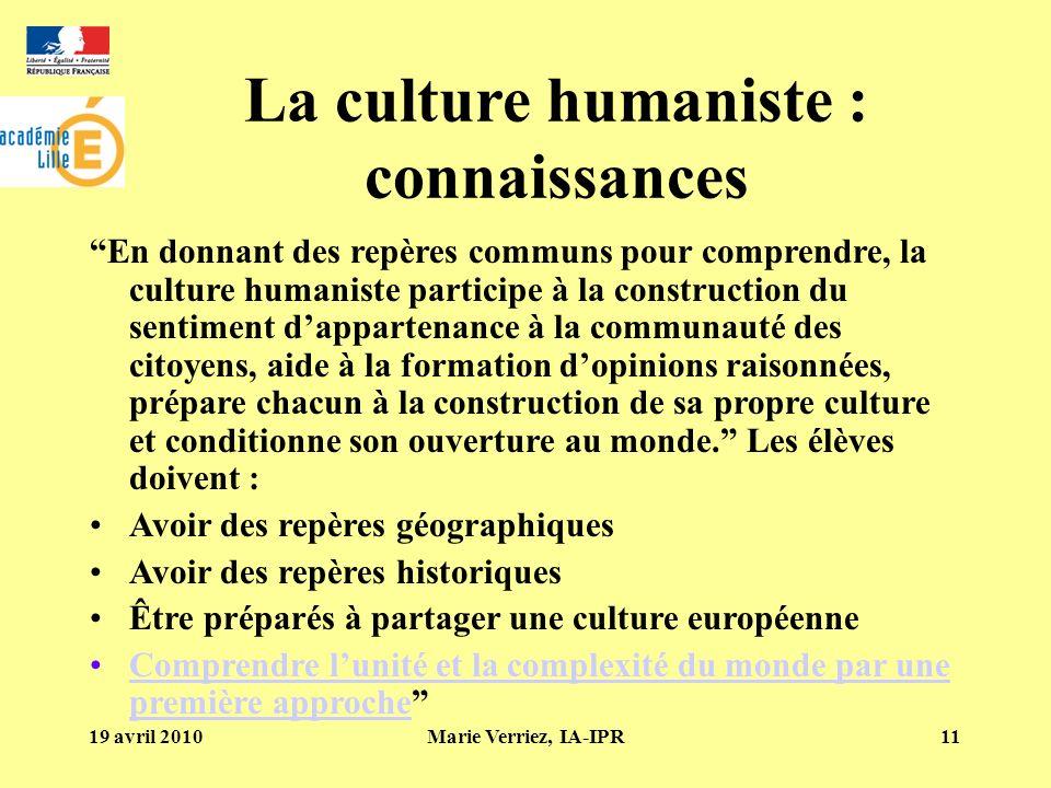 19 avril 2010Marie Verriez, IA-IPR11 La culture humaniste : connaissances En donnant des repères communs pour comprendre, la culture humaniste partici