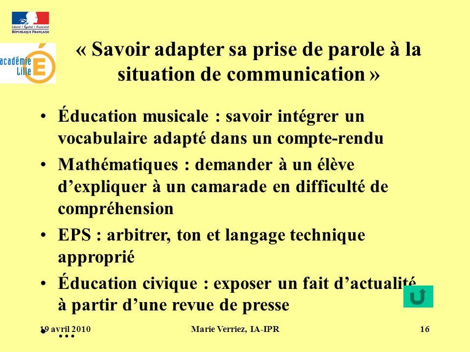 19 avril 2010Marie Verriez, IA-IPR16 « Savoir adapter sa prise de parole à la situation de communication » Éducation musicale : savoir intégrer un voc