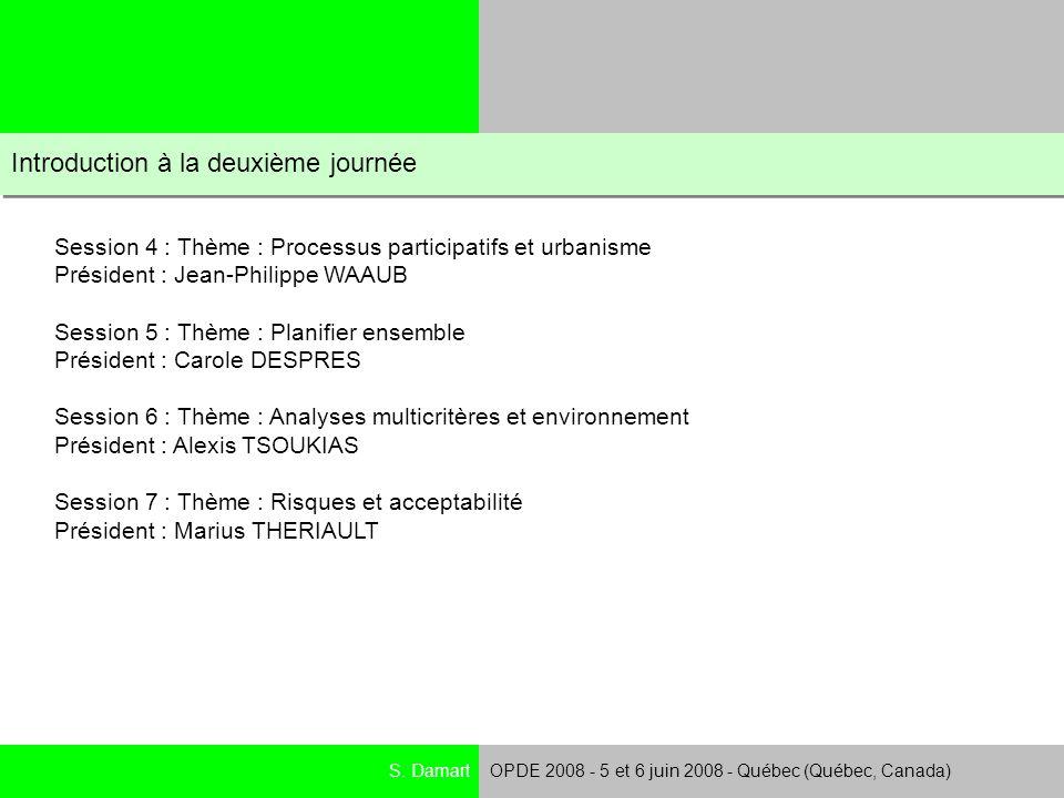 S. DamartOPDE 2008 - 5 et 6 juin 2008 - Québec (Québec, Canada) Introduction à la deuxième journée Session 4 : Thème : Processus participatifs et urba