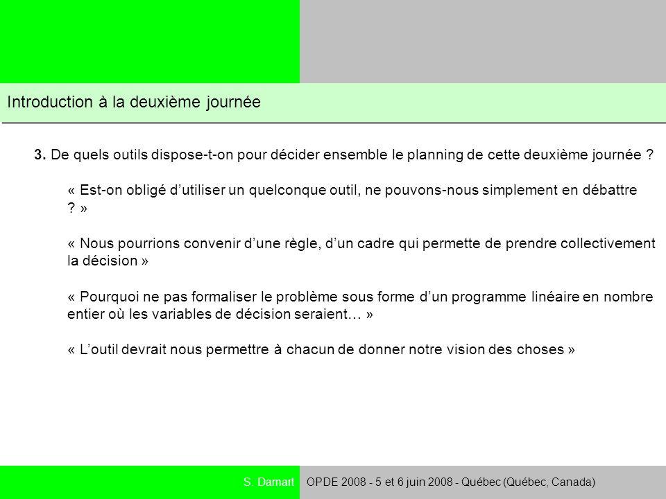 S. DamartOPDE 2008 - 5 et 6 juin 2008 - Québec (Québec, Canada) Introduction à la deuxième journée 3. De quels outils dispose-t-on pour décider ensemb
