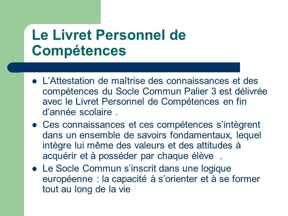 Le Livret Personnel de Compétences LAttestation de maîtrise des connaissances et des compétences du Socle Commun Palier 3 est délivrée avec le Livret Personnel de Compétences en fin dannée scolaire.