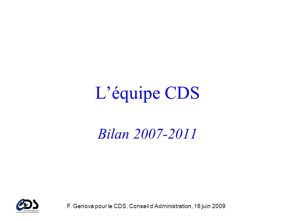 F. Genova pour le CDS, Conseil dAdministration, 16 juin 2009 Léquipe CDS Bilan 2007-2011