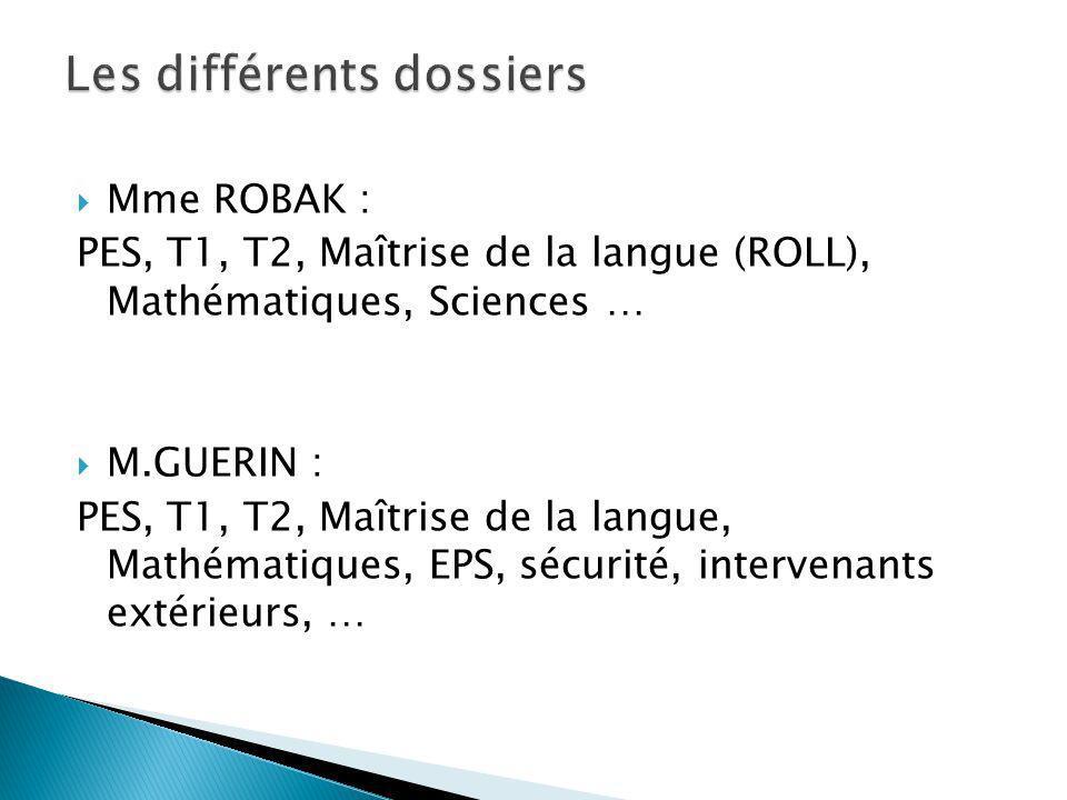 Mme ROBAK : PES, T1, T2, Maîtrise de la langue (ROLL), Mathématiques, Sciences … M.GUERIN : PES, T1, T2, Maîtrise de la langue, Mathématiques, EPS, sécurité, intervenants extérieurs, …