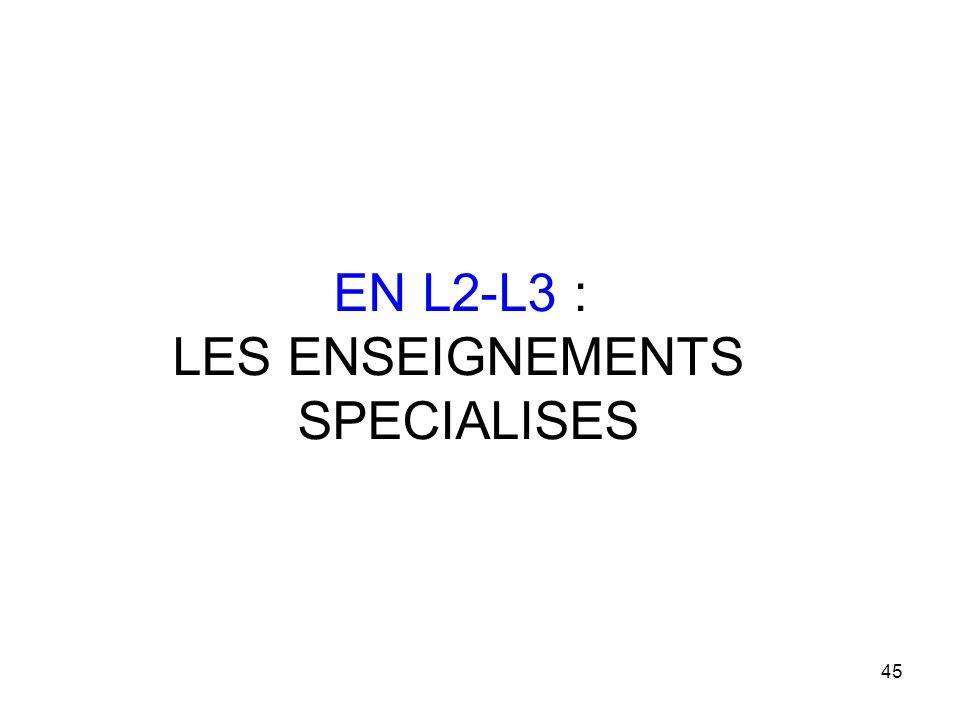 45 EN L2-L3 : LES ENSEIGNEMENTS SPECIALISES