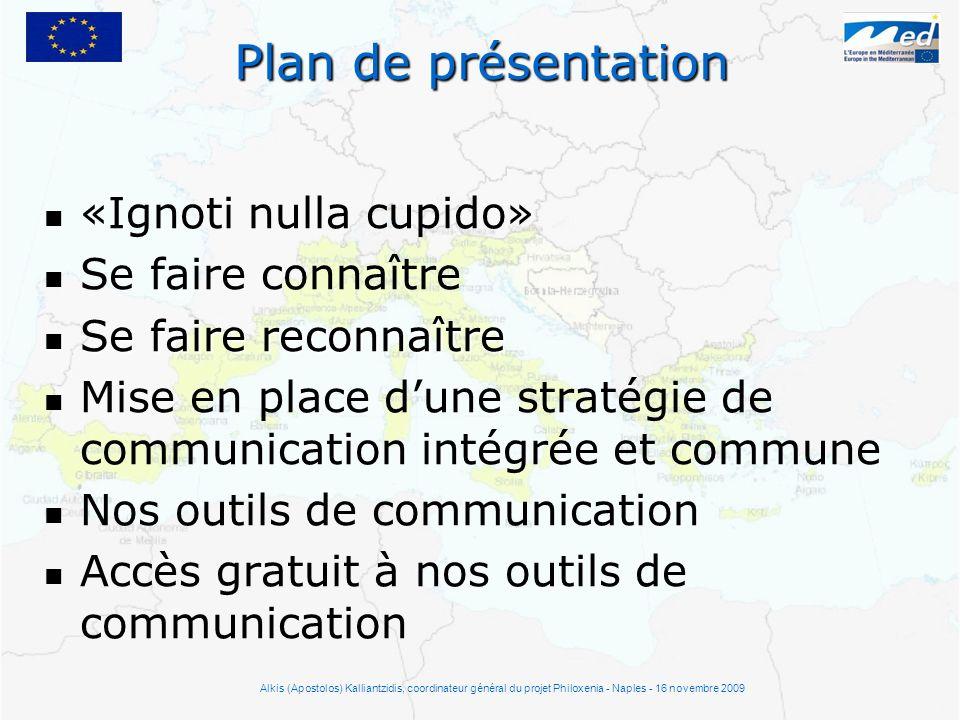Plan de présentation «Ignoti nulla cupido» Se faire connaître Se faire reconnaître Se faire reconnaître Mise en place dune stratégie de communication