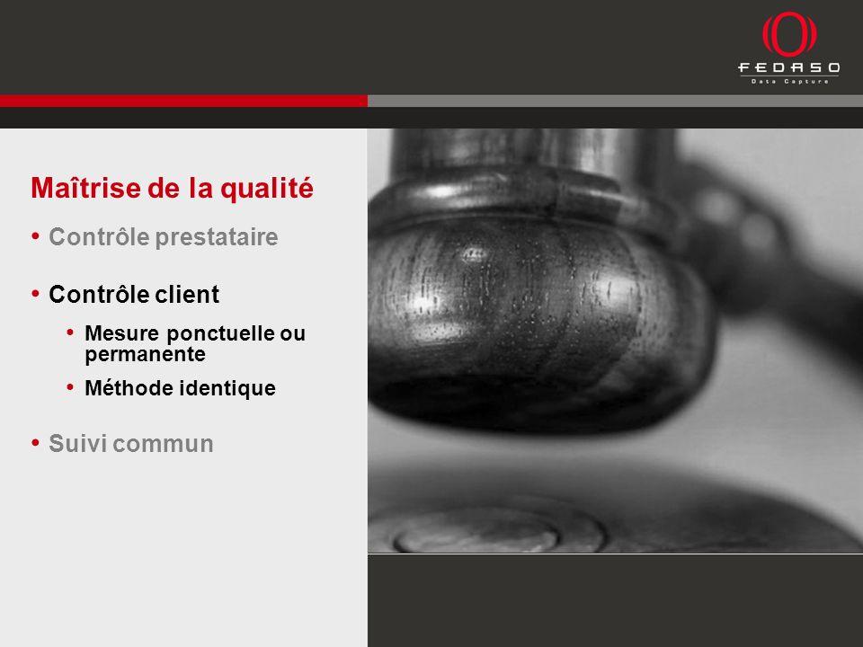 Maîtrise de la qualité Contrôle prestataire Contrôle client Mesure ponctuelle ou permanente Méthode identique Suivi commun