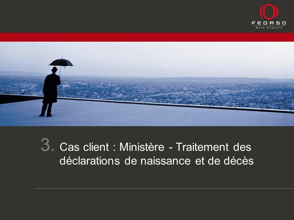 Les enjeux de la saisie Cas client : Ministère - Traitement des déclarations de naissance et de décès 3.