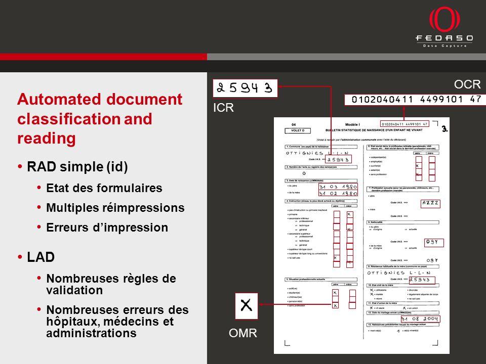 Automated document classification and reading RAD simple (id) Etat des formulaires Multiples réimpressions Erreurs dimpression LAD Nombreuses règles de validation Nombreuses erreurs des hôpitaux, médecins et administrations ICR OCR OMR