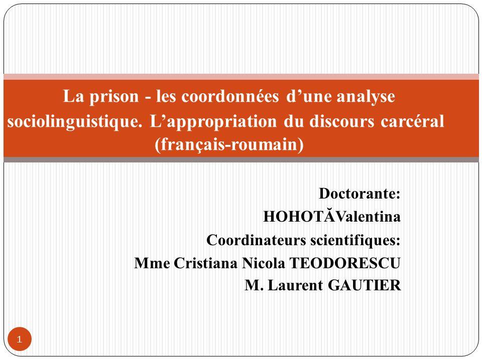 Doctorante: HOHOTĂValentina Coordinateurs scientifiques: Mme Cristiana Nicola TEODORESCU M. Laurent GAUTIER La prison - les coordonnées dune analyse s