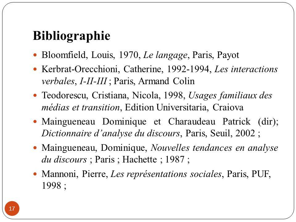 Bibliographie Bloomfield, Louis, 1970, Le langage, Paris, Payot Kerbrat-Orecchioni, Catherine, 1992-1994, Les interactions verbales, I-II-III ; Paris,