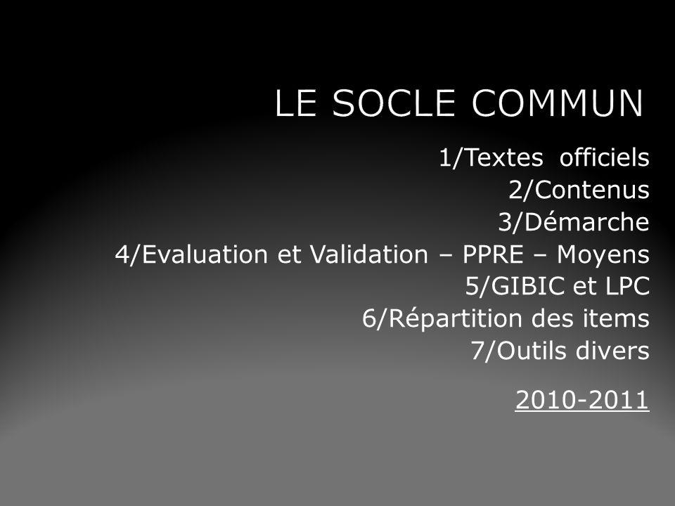 1/Textes officiels 2/Contenus 3/Démarche 4/Evaluation et Validation – PPRE – Moyens 5/GIBIC et LPC 6/Répartition des items 7/Outils divers 2010-2011