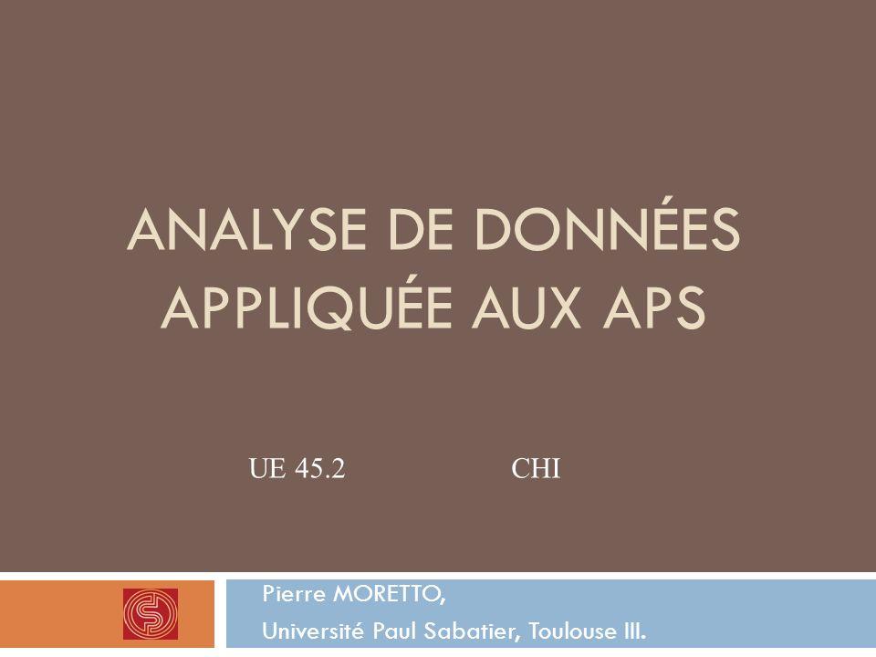 ANALYSE DE DONNÉES APPLIQUÉE AUX APS Pierre MORETTO, Université Paul Sabatier, Toulouse III. UE 45.2CHI