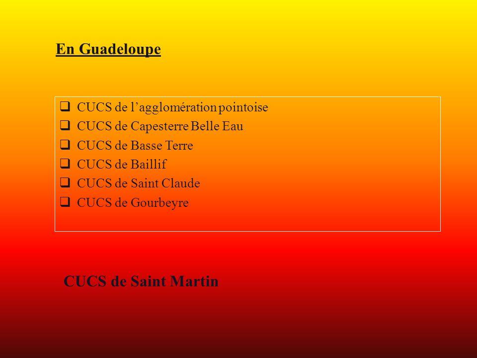 CUCS de lagglomération pointoise CUCS de Capesterre Belle Eau CUCS de Basse Terre CUCS de Baillif CUCS de Saint Claude CUCS de Gourbeyre En Guadeloupe CUCS de Saint Martin