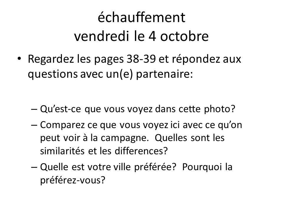 échauffement vendredi le 4 octobre Regardez les pages 38-39 et répondez aux questions avec un(e) partenaire: – Quest-ce que vous voyez dans cette phot