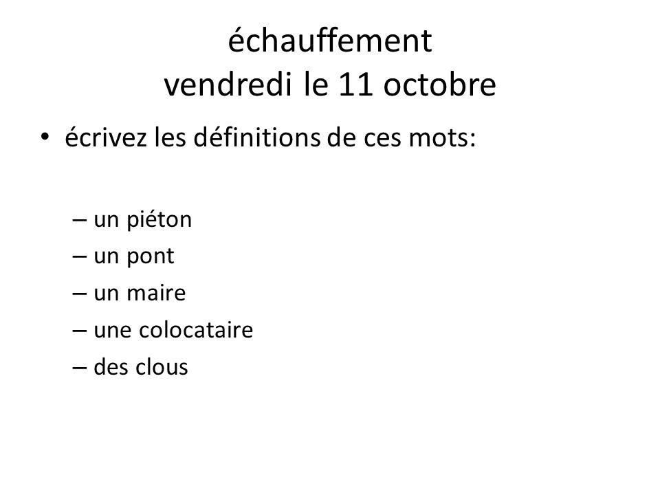 échauffement vendredi le 11 octobre écrivez les définitions de ces mots: – un piéton – un pont – un maire – une colocataire – des clous