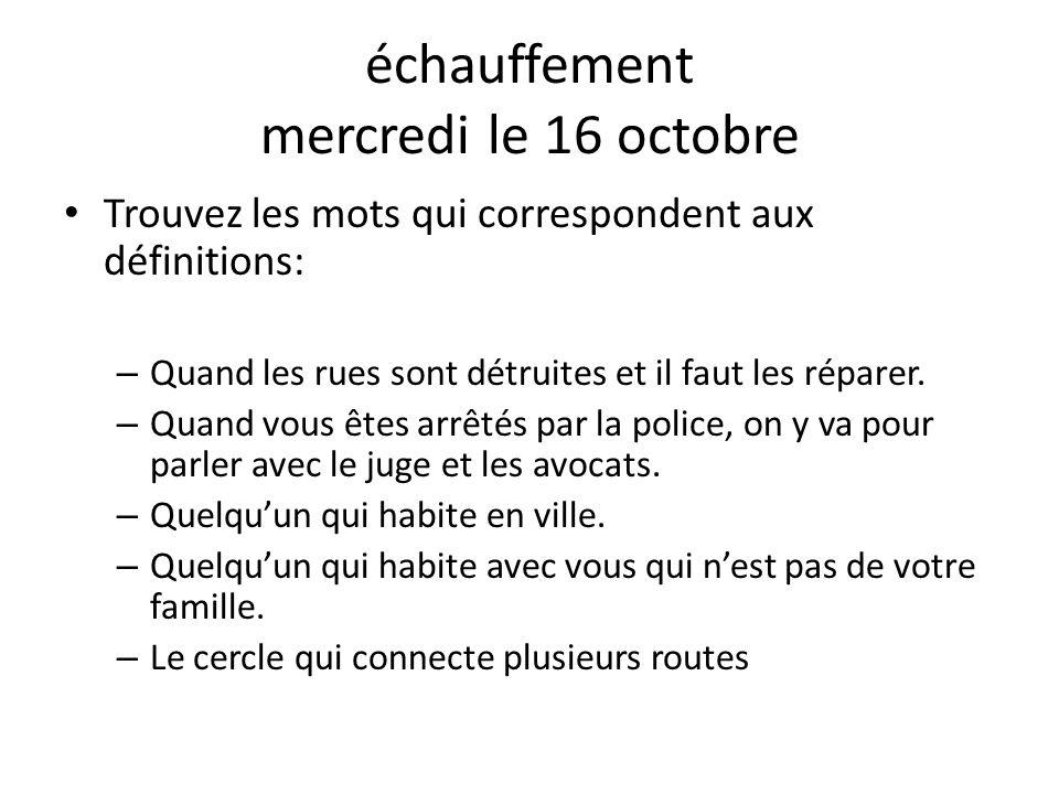 échauffement mercredi le 16 octobre Trouvez les mots qui correspondent aux définitions: – Quand les rues sont détruites et il faut les réparer. – Quan