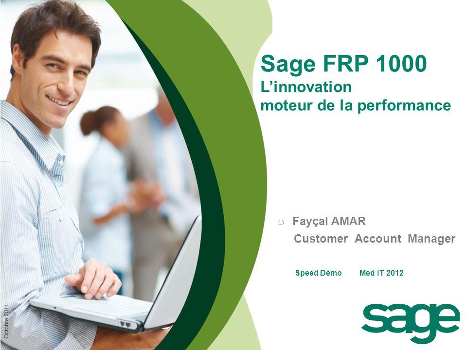 o o Fayçal AMAR Customer Account Manager Sage FRP 1000 Linnovation moteur de la performance Speed Démo Med IT 2012