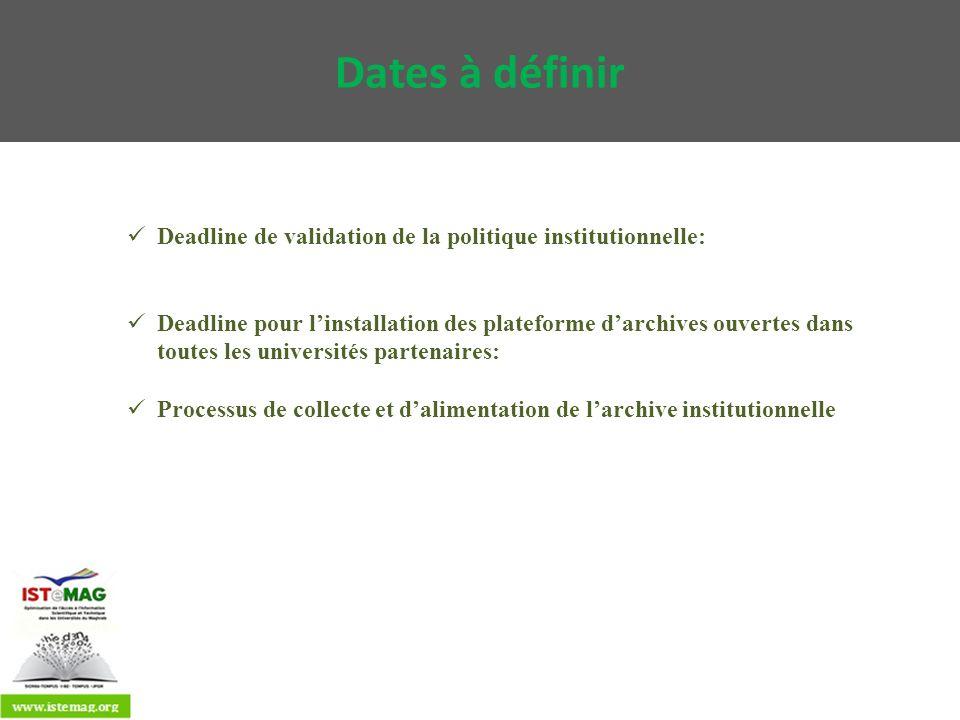 Dates à définir Deadline de validation de la politique institutionnelle: Deadline pour linstallation des plateforme darchives ouvertes dans toutes les