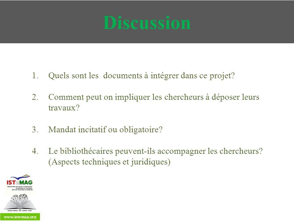 Discussion 1.Quels sont les documents à intégrer dans ce projet? 2.Comment peut on impliquer les chercheurs à déposer leurs travaux? 3.Mandat incitati