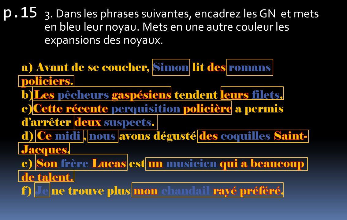 p.15 4.Encadrez les GN dans les phrases suivantes.