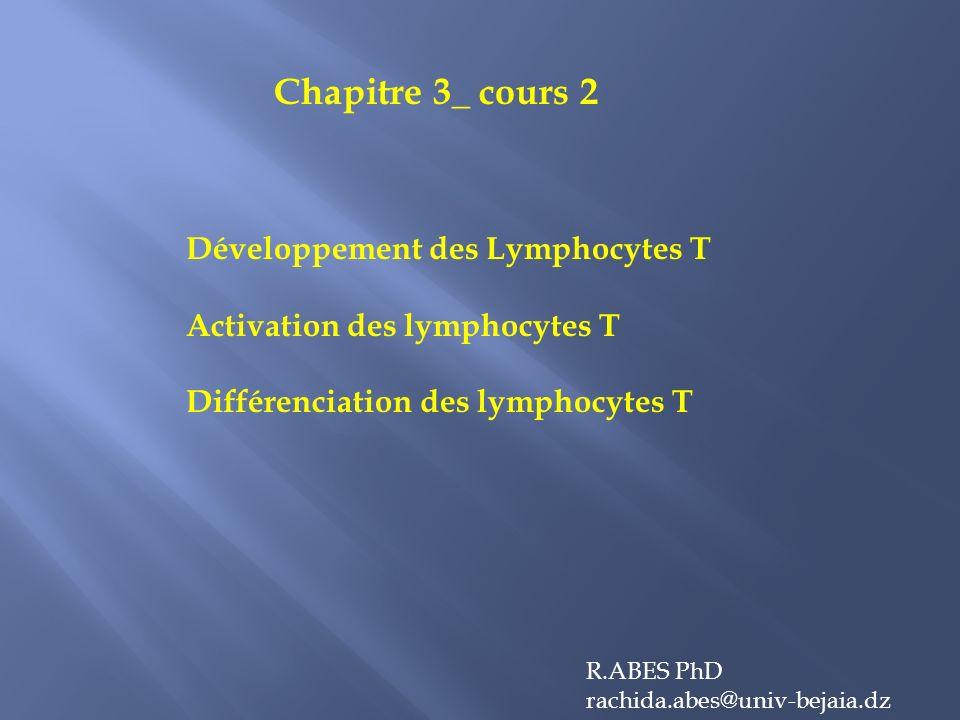 Développement des Lymphocytes T Activation des lymphocytes T Différenciation des lymphocytes T R.ABES PhD rachida.abes@univ-bejaia.dz Chapitre 3_ cours 2