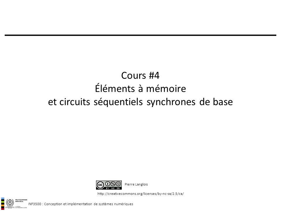 INF3500 : Conception et implémentation de systèmes numériques http://creativecommons.org/licenses/by-nc-sa/2.5/ca/ Pierre Langlois Cours #4 Éléments à