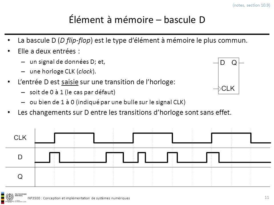 INF3500 : Conception et implémentation de systèmes numériques Élément à mémoire – bascule D La bascule D (D flip-flop) est le type délément à mémoire