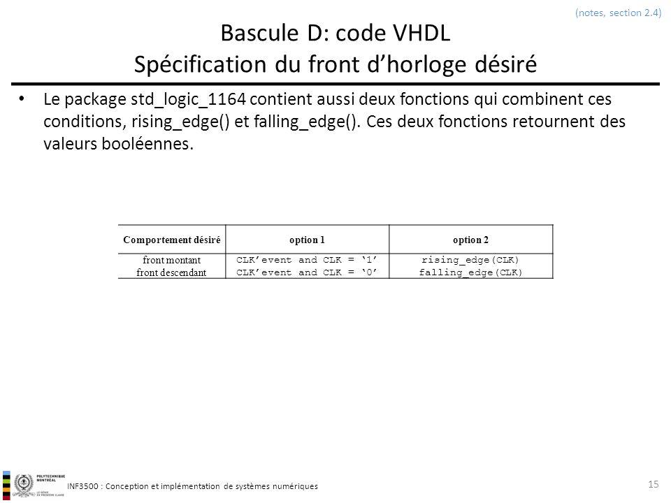 INF3500 : Conception et implémentation de systèmes numériques Bascule D: code VHDL Spécification du front dhorloge désiré Le package std_logic_1164 co