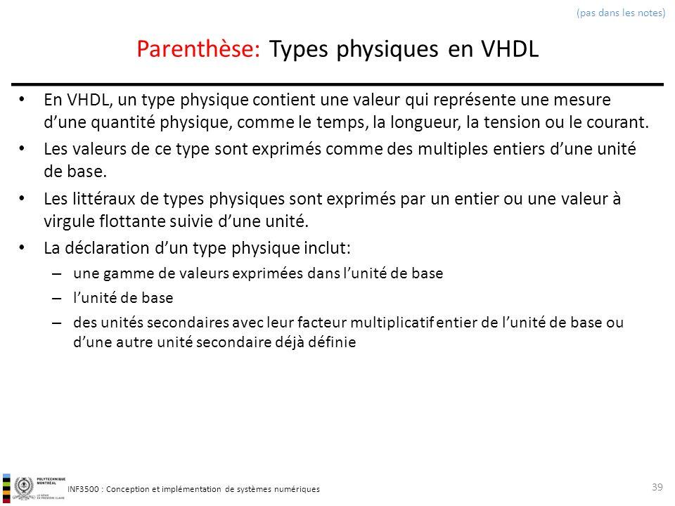 INF3500 : Conception et implémentation de systèmes numériques Parenthèse: Types physiques en VHDL En VHDL, un type physique contient une valeur qui re
