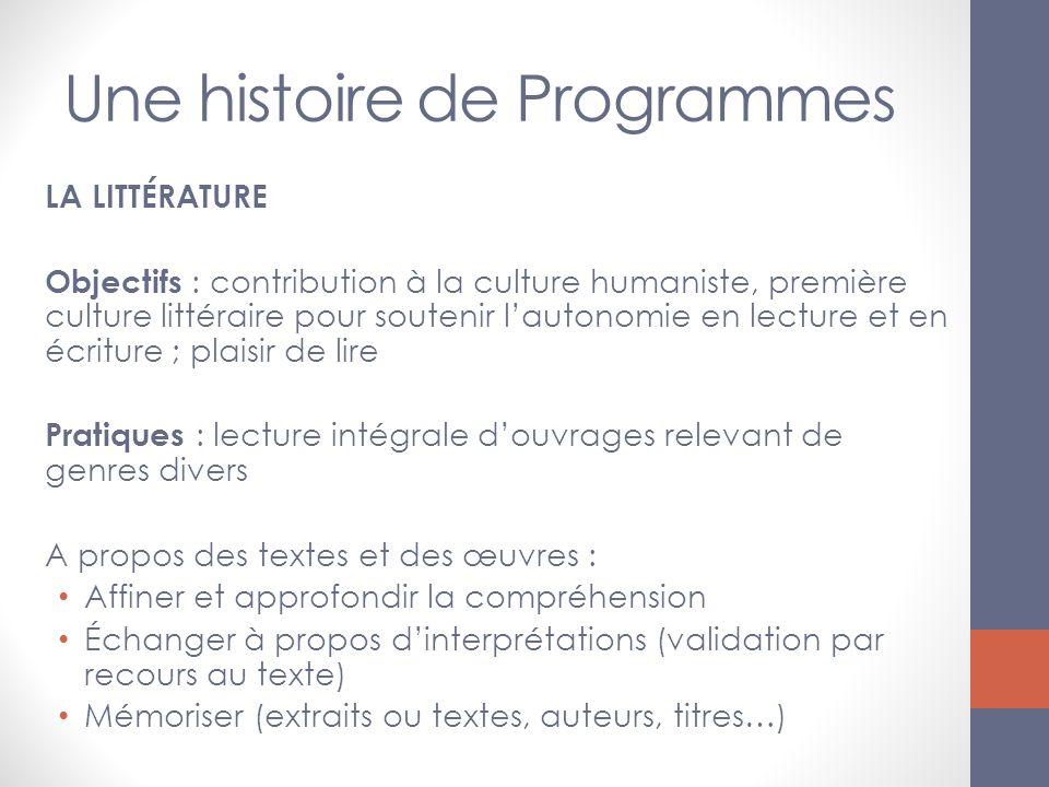 Une histoire de Programmes LA LITTÉRATURE Objectifs : contribution à la culture humaniste, première culture littéraire pour soutenir lautonomie en lec