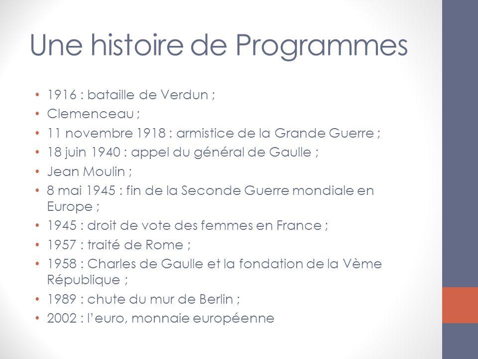 Une histoire de Programmes 1916 : bataille de Verdun ; Clemenceau ; 11 novembre 1918 : armistice de la Grande Guerre ; 18 juin 1940 : appel du général