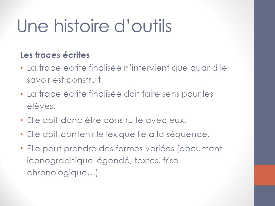 Une histoire doutils Les traces écrites La trace écrite finalisée nintervient que quand le savoir est construit.