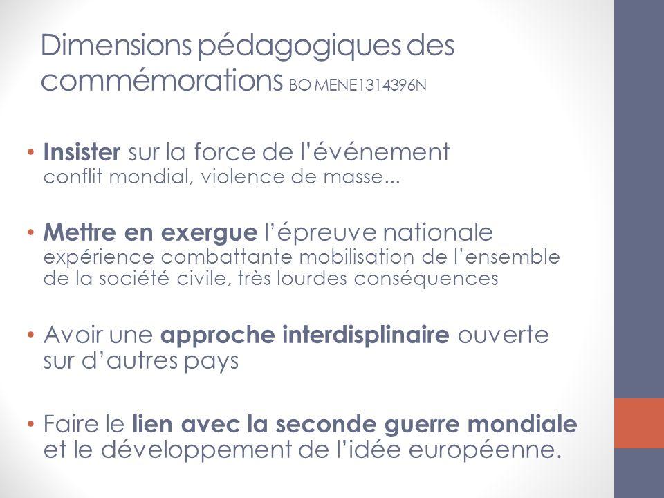 Dimensions pédagogiques des commémorations BO MENE1314396N Insister sur la force de lévénement conflit mondial, violence de masse... Mettre en exergue