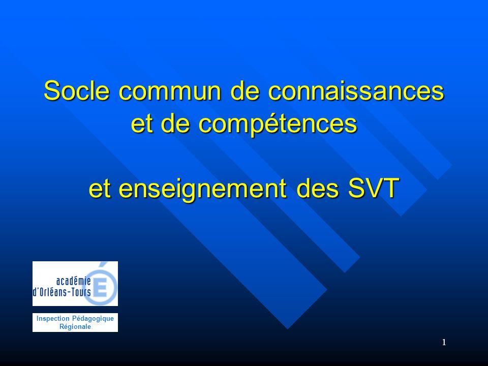 1 Socle commun de connaissances et de compétences et enseignement des SVT Inspection Pédagogique Régionale