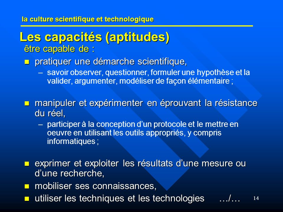14 Les capacités (aptitudes) être capable de : pratiquer une démarche scientifique, pratiquer une démarche scientifique, – –savoir observer, questionn
