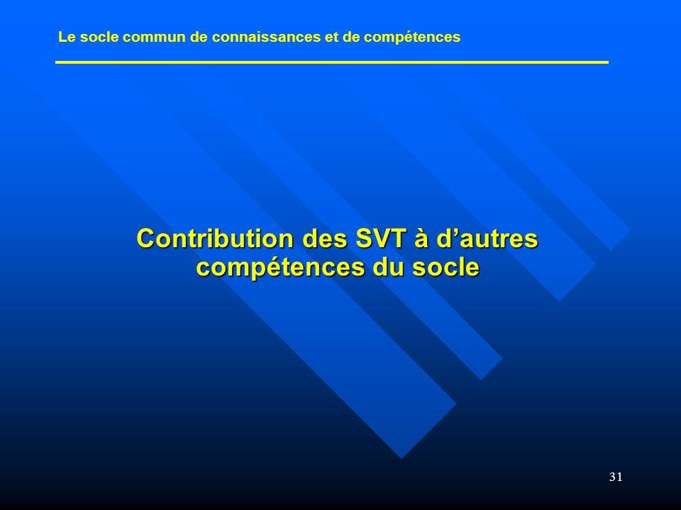 31 Contribution des SVT à dautres compétences du socle Le socle commun de connaissances et de compétences