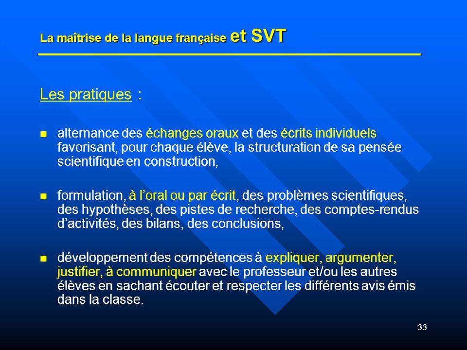 33 La maîtrise de la langue française et SVT Les pratiques : alternance des échanges oraux et des écrits individuels favorisant, pour chaque élève, la