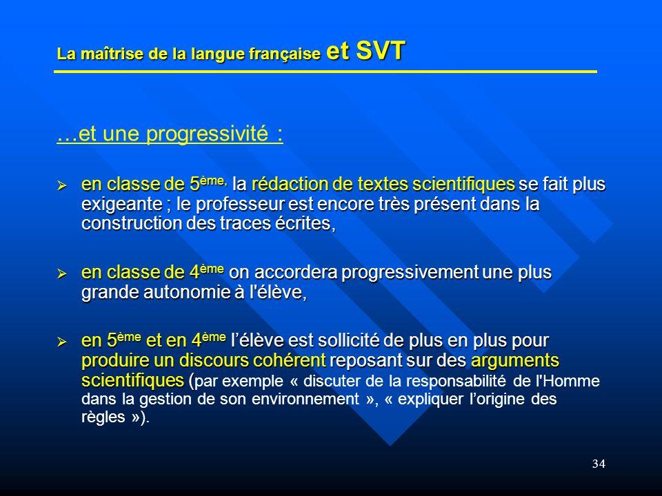 34 La maîtrise de la langue française et SVT …et une progressivité : en classe de 5 ème, la rédaction de textes scientifiques se fait plus exigeante ;