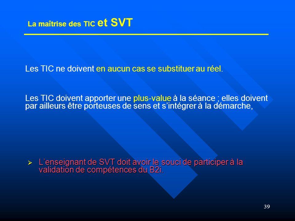 39 Lenseignant de SVT doit avoir le souci de participer à la validation de compétences du B2i. Lenseignant de SVT doit avoir le souci de participer à