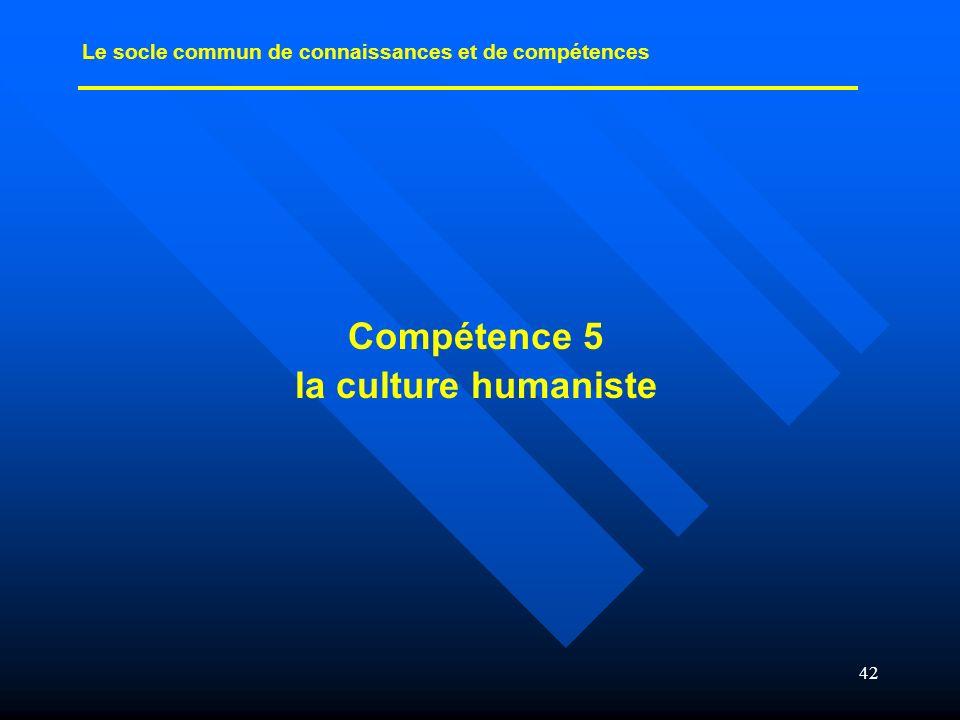 42 Compétence 5 la culture humaniste Le socle commun de connaissances et de compétences