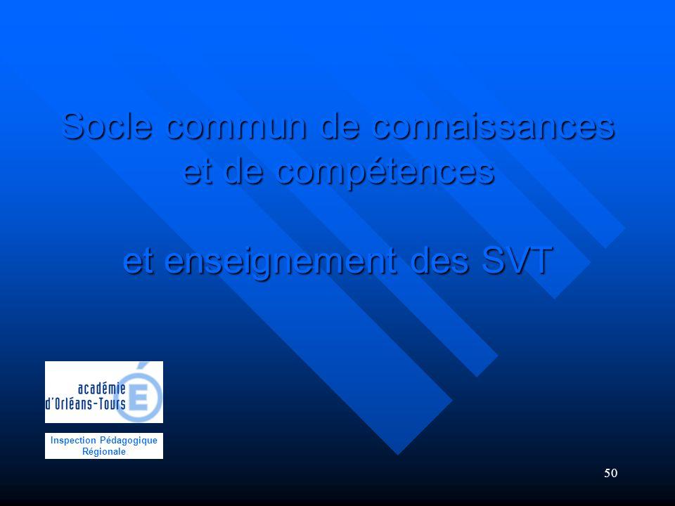 50 Socle commun de connaissances et de compétences et enseignement des SVT Inspection Pédagogique Régionale
