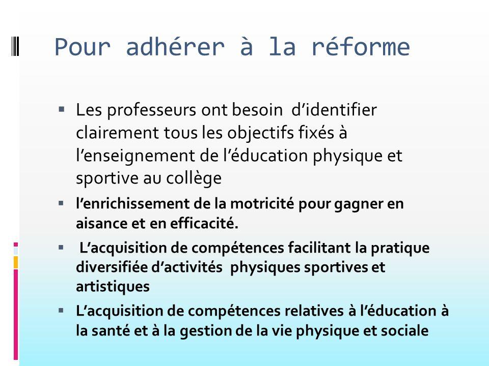 Pour adhérer à la réforme Les professeurs ont besoin didentifier clairement tous les objectifs fixés à lenseignement de léducation physique et sportiv