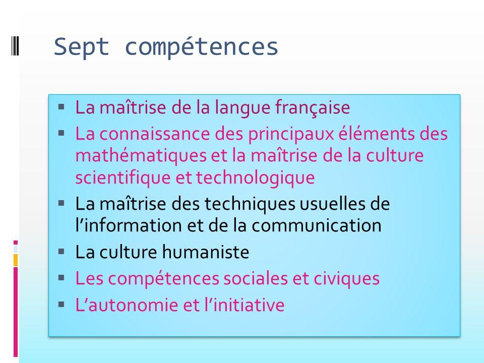 Sept compétences La maîtrise de la langue française La connaissance des principaux éléments des mathématiques et la maîtrise de la culture scientifiqu