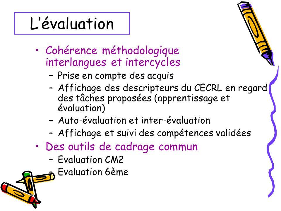 Lévaluation Cohérence méthodologique interlangues et intercycles –Prise en compte des acquis –Affichage des descripteurs du CECRL en regard des tâches