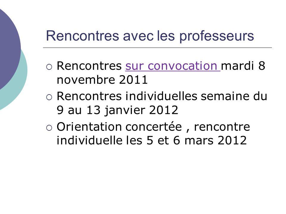Rencontres avec les professeurs Rencontres sur convocation mardi 8 novembre 2011 Rencontres individuelles semaine du 9 au 13 janvier 2012 Orientation