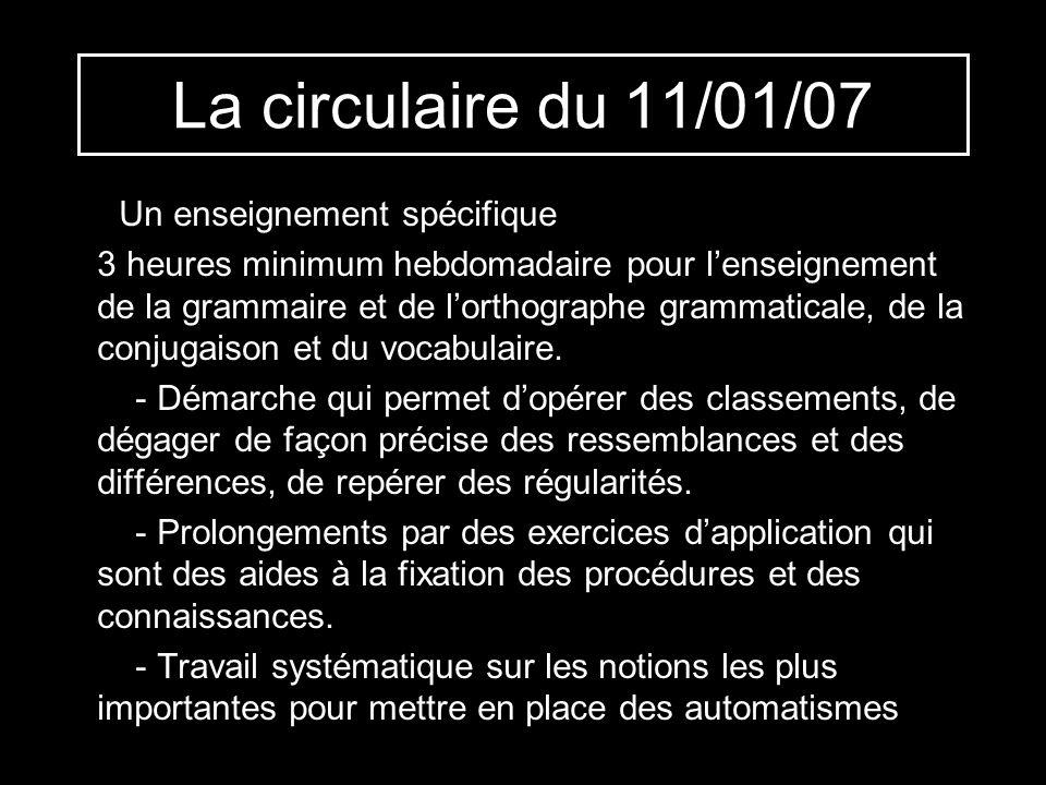 La circulaire du 11/01/07 Un enseignement spécifique 3 heures minimum hebdomadaire pour lenseignement de la grammaire et de lorthographe grammaticale,